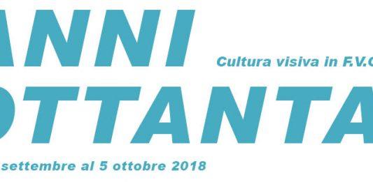 Anni Ottanta. Cultura visiva F.V.G.