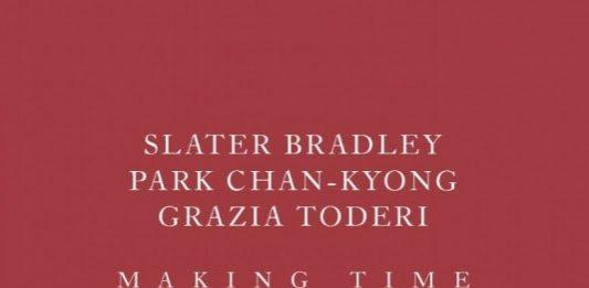 Slater Bradley | Park Chan-kyong | Grazia Toderi – Making time