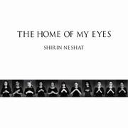 Shirin Neshat – The Home of My Eyes