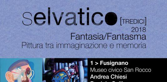 Selvatico [tredici] 2018. Fantasia/Fantasma Pittura tra immaginazione e memoria