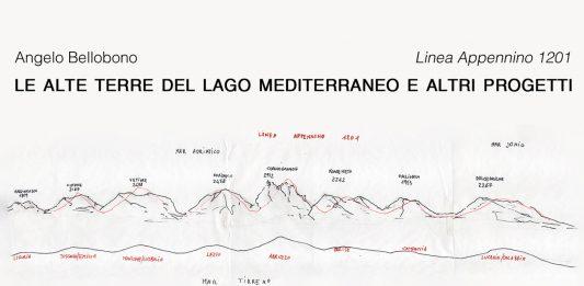 Angelo Bellobono –  Linea Appennino 1201,  Le alte terre del Lago Mediterraneo e altri progetti