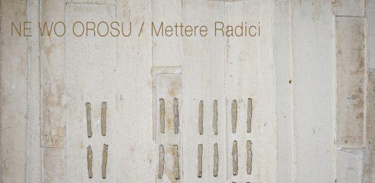 Ne-Wo-Orosu / Mettere radici