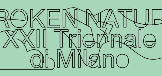 XXII Triennale di Milano: Design Takes on Human Survival. Broken nature