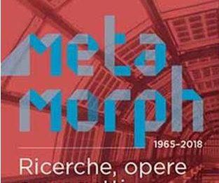 Metamorph 1965-2018. Ricerche, opere e progetti, per una cultura della trasformazione