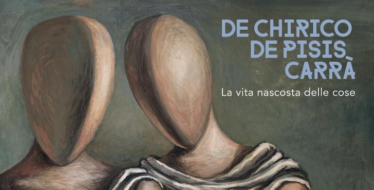 De Chirico, De Pisis, Carrà – La vita nascosta delle cose