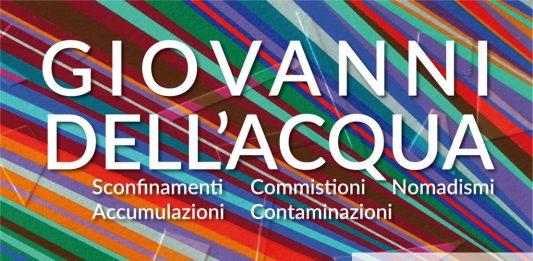 Giovanni Dell'Acqua – Sconfinamenti Commistioni Nomadismi Accumulazioni Contaminazioni