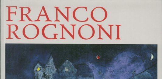 """Omaggio a Franco Rognoni. Presentazione del libro """"Franco Rognoni"""" di Elena Pontiggia"""