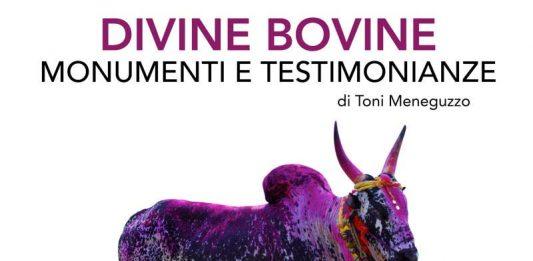 Toni Meneguzzo – Divine Bovine. Monumenti e Testimonianze