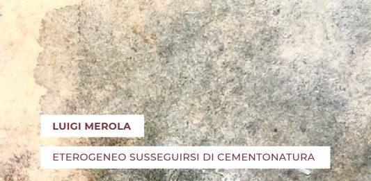 Luigi Merola – Eterogeneo susseguirsi di cementonatura