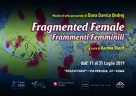 Dana Danica Ondrej – Fragmented Female / Frammenti Femminili