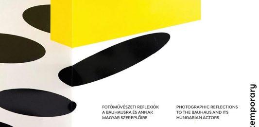 Bauhaus Contemporary. Riflessioni fotografiche sul Bauhaus e i suoi rappresentanti ungheresi