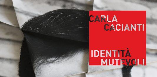 Carla Cacianti – Identità mutevoli