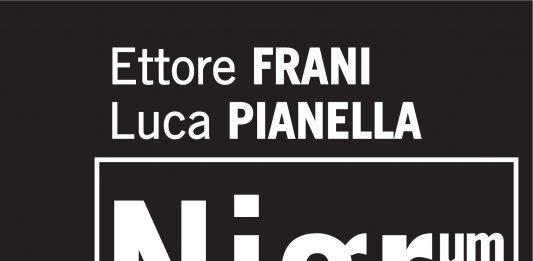 Ettore Frani / Luca Pianella – Nigrum nigrius nigro