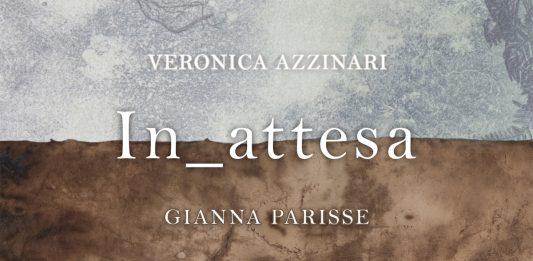 Veronica Azzinari / Gianna Parisse – In_attesa