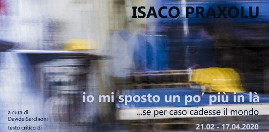 Isaco Praxolu – Io mi sposto un pò più in là…se per caso cadesse il mondo