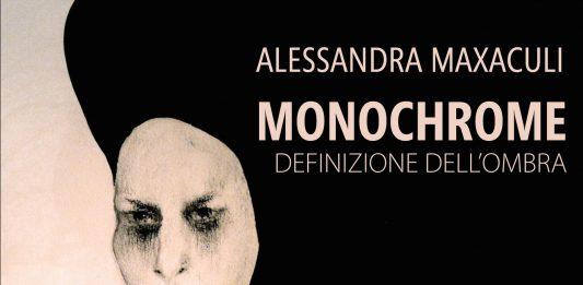 Alessandra Maxaculi – Monochrome. Definizione dell'ombra