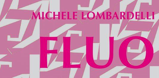 Michele Lombardelli – Fluo
