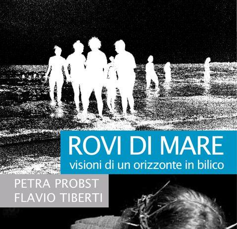 Petra Probst / Flavio Tiberti – Rovi di Mare. Visioni di un orizzonte in bilico
