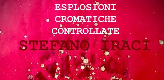 Stefano Iraci – Esplosioni Cromatiche Controllate