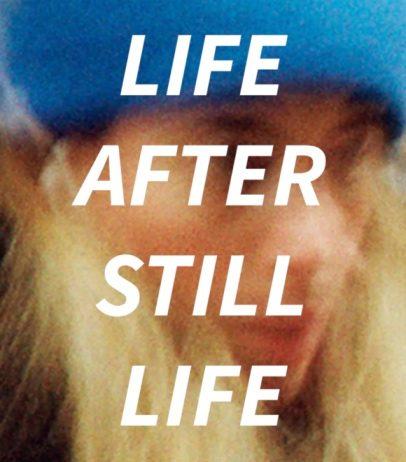 Life After Still Life