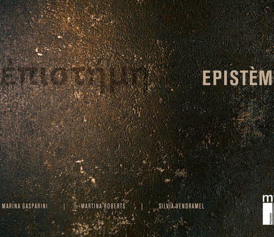 Marina Gasparini / Martina Roberts / Silvia Vendramel – EPISTÈME. Distinguere senza separare