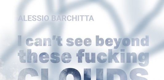Alessio Barchitta – I can't see beyond these fucking clouds