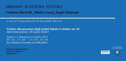 Cristiano Baricelli / Matteo Lucca / Sergio Padovani – Disegno, Scultura, Pittura